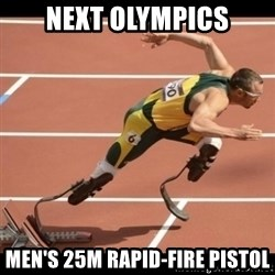 Oscar Pistorius Excuses - NExt olympics Men's 25m Rapid-fire Pistol