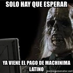 OP will surely deliver skeleton - Solo hay que esperar Ya viene el pago de machinima latino