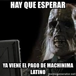OP will surely deliver skeleton - Hay que esperar Ya viene el pago de machinima latino