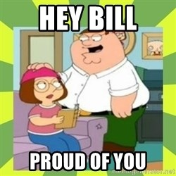 Family Guy  - Hey Bill Proud of you