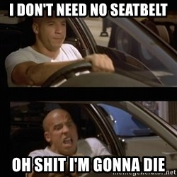 Vin Diesel Car - I Don't need no seatbelt Oh shIT I'm gonna die