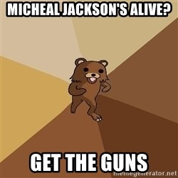 Pedo Bear From Beyond - Micheal Jackson's Alive? Get the guns