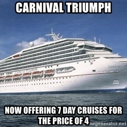 Carnival Triumph Cruise  - carnival triumph now offering 7 day cruises for the price of 4