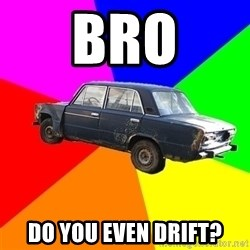 AdviceCar - BRO DO YOU EVEN DRIFT?