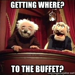 Waldorf and Statler - Getting where? to the buffet?