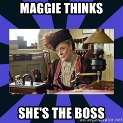 Maggie Smith being a boss - Maggie thinks she's the boss
