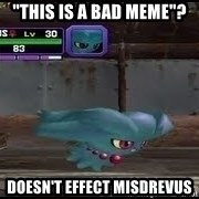 "MISDREAVUS - ""This is a bad meme""? Doesn't effect misdrevus"