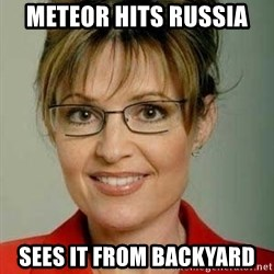 Sarah Palin - meteor hits russia sees it from backyard