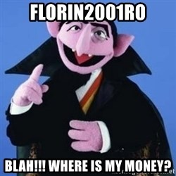 The Count - florin2001ro blah!!! Where is my money?