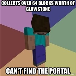 Depressed Minecraft Guy - collects over 64 blocks worth of glowstone Can't find the portal