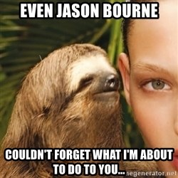 The Rape Sloth - Even Jason bourne couldn't forget what i'm about to do to you...