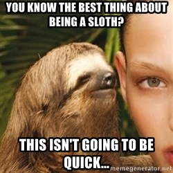 The Rape Sloth - You know the best thing about being a sloth? this isn't going to be quick...