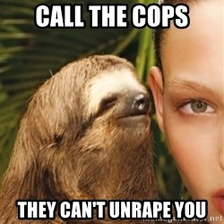The Rape Sloth - Call the cops they can't unrape you