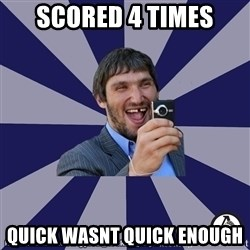 typical_hockey_player - SCORED 4 TIMES QUICK WASNT QUICK ENOUGH