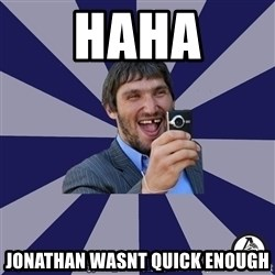 typical_hockey_player - HAHA JONATHAN WASNT QUICK ENOUGH