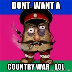 malorushka-kuban - DoNt  want a  country war    LOL