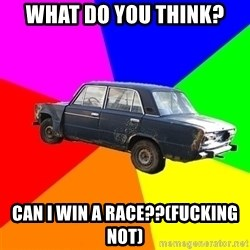 AdviceCar - wHAT DO YOU THINK? cAN I WIN A RACE??(FUCKING NOT)