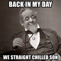 1889 [10] guy - Back in my day  we straight chilled son