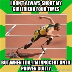 OSCAR PISTORIUS - I don't always shoot my girlfriend Four times But when I do, I'm innocent until proven guilty