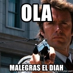 Dirty Harry - OLA MALEGRAS EL DIAH