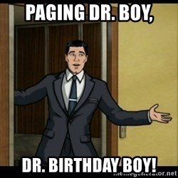 Archer Birthday Boy - paging dr. boy, dr. birthday boy!
