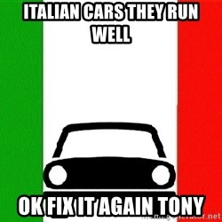 Average Italian Driver - ITALIAN CARS THEY RUN WELL OK FIX IT AGAIN TONY
