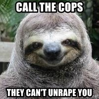 Sexual Sloth - Call the cops they can't unrape you
