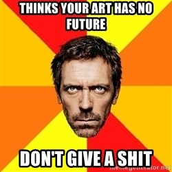 Diagnostic House - Thinks your art has no future don't give a shit