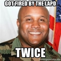 Christopher Dorner - Got fired by the lapd Twice