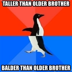 Socially Awesome Awkward Penguin - taller than older brother balder than older brother