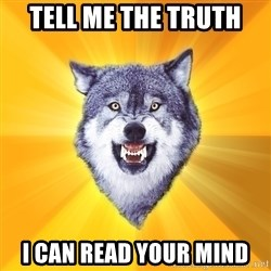 Courage Wolf - TELL ME THE TRUTH I CAN READ YOUR MIND