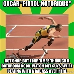 """OSCAR PISTORIUS - oscar """"pistol-notorious"""" not once, but four times through a bathroom door. watch out guys, we're dealing with a badass over here"""