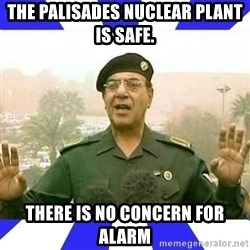 Comical Ali - The Palisades Nuclear plant is safe. There is no concern for alarm
