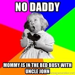 ill informed 1950s advice child - no daddy  mommy is in the bed busy with uncle john