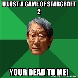 High Expectations Asian Father - u lost a game of starcraft 2 your dead to me!