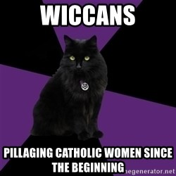 Wiccan Cat - Wiccans Pillaging Catholic women since the beginning