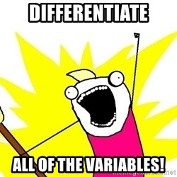 x all of the y - Differentiate all of the variables!