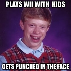 Bad Luck Brian - Plays wii with  kids gets punched in the face