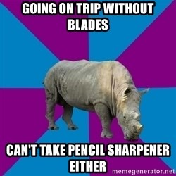 Recovery Rhino - Going on trip without blades can't take pencil sharpener either