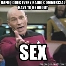 Captain Picard - dafuq does every radio commercial have to be about sex