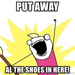 Hyperbole - PUT AWAY AL THE SHOES IN HERE!
