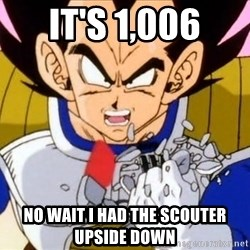 Vegeta - It's 1,006 no wait i had the scouter upside down
