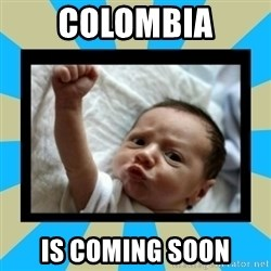 Stay Strong Baby - Colombia is coming SOON