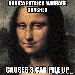 the mona lisa  - Danica Patrick marrage crashed causes 8 car pile up