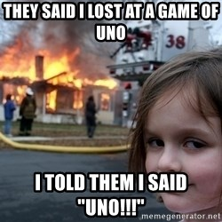 """Disaster Girl - they said i lost at a game of uno i told them i said """"uno!!!"""""""