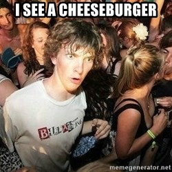 -Sudden Clarity Clarence - I see a cheeseburger