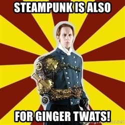 Steampunk Guy - Steampunk is also for ginger twats!