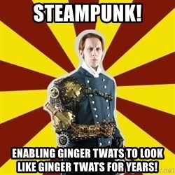 Steampunk Guy - steampunk! enabling ginger twats to look like ginger twats for years!