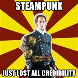Steampunk Guy - STEAMPUNK Just lost all credibility