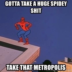 Spiderman12345 - gotta take a huge spidey shit take that metropolis